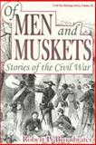 Of Men of Muskets, Robert P. Broadwater, 1572491051