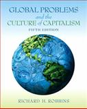 Global Problems and the Culture of Capitalism, Robbins, Richard H., 0205801056