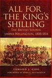 All for the King's Shilling : The British Soldier under Wellington, 1808-1814, Coss, Edward J., 0806141050