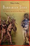 Barbarian Tides : The Migration Age and the Later Roman Empire, Goffart, Walter, 0812221052