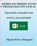 MODELOS PREDICTIVOS y PROGRAMACION LINEAL. Ejercicios Resueltos con EXCEL, Maria Marques, 148390105X