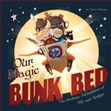 Our Magic Bunk Bed, Adam P Zollinger, 1491201053