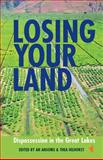 Losing Your Land : Dispossession in the Great Lakes, , 1847011055