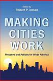 Making Cities Work : Prospects and Policies for Urban America, , 0691131058