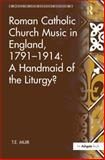 Roman Catholic Church Music in England, 1791-1914 : A Handmaid of the Liturgy?, Muir, T. E., 0754661059