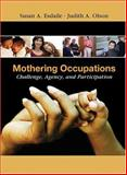 Mothering Occupations : Challenge, Agency and Participation, Esdaile, Susan A. and Olson, Judith A., 0803611056