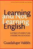 Learning and Not Learning English : Latino Students in American Schools, Valdés, Guadalupe and Valdes, Guadalupe, 0807741051