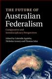 The Future of Australian Federalism : Comparative and Interdisciplinary Perspectives, , 1107471052