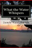 What the Water Whispers, Jamie Smith, 1479271055