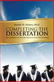 Completing the Dissertation:, Ph. D. Ronald W. Holmes, 149693105X
