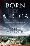 Born in Africa, Martin Meredith, 1610391055