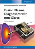 Fusion Plasma Diagnostics with Mm-Waves, Thomas Geist and Hans-Jürgen Hartfuss, 3527411054