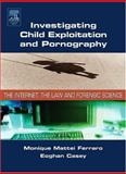 Investigating Child Exploitation and Pornography : The Internet, Law and Forensic Science, Casey, Eoghan and Ferraro, Monique Mattei, 0121631052