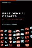 The Presidential Debates : Fifty Years of High-Risk TV, Schroeder, Alan, 023114105X