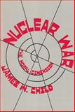 Nuclear War : The Moral Dimension, Child, James W., 0912051051