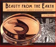 Beauty from the Earth : Pueblo Indian Pottery from the University Museum of Archaeology and Anthropology, Brody, J. J. and Allen, Rebecca, 0924171057