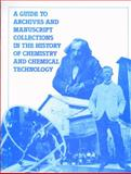 A Guide to Archives and Manuscript Collections in the History of Chemistry and Chemical Technology, George D Tselos, Colleen Wickey, 094190105X
