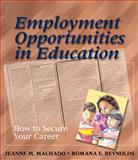 Employment Opportunities in Education : How to Secure Your Career, Reynolds, Ruth and Machado, Jeanne, 1418001058