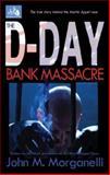 The D-Day Bank Massacre, John M. Morganelli, 1585011053