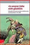 In Unserer Liebe Nicht Glucklich (Arbeitstitel) : Kultureller Austausch Zwischen Grossbritannien und Deutschland 1790 Bis 1840, Uwe Ziegler, 3525101058