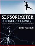 Sensorimotor Control and Learning : An Introduction to the Behavioral Neuroscience of Action, Tresilian, James, 0230371051