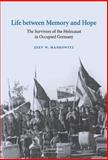 Life Between Memory and Hope : The Survivors of the Holocaust in Occupied Germany, Mankowitz, Zeev W., 0521811058