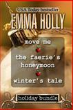 Holiday Bundle (Move Me, the Faerie's Honeymoon, Winter's Tale), Emma Holly, 1494301059