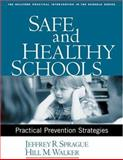 Safe and Healthy Schools : Practical Prevention Strategies, Sprague, Jeffrey R. and Walker, Hill M., 1593851057