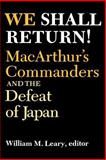We Shall Return! : MacArthur's Commanders and the Defeat of Japan, 1942-1945, , 081319105X