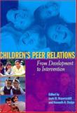 Children's Peer Relations : From Development to Intervention, Kupersmidt, Janis B. and Dodge, Kenneth A., 1591471052