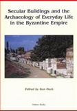 Secular Buildings and the Archaeology of Everyday Life in the Byzantine Empire, , 1842171054