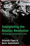Interpreting the Russian Revolution : The Language and Symbols of 1917, Figes, Orlando and Kolonitskii, Boris, 0300081065