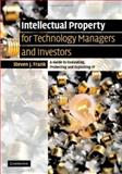 Intellectual Property for Managers and Investors : A Guide to Evaluating, Protecting and Exploiting IP, Frank, Steven J., 0521851068