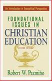 Foundational Issues in Christian Education : An Introduction in Evangelical Perspective, Robert W. Pazmiño, 0801021065