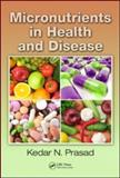 Micronutrients in Health and Disease, Kedar N. Prasad, 1439821062