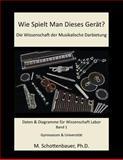 Wie Spielt Man Dieses Gert? Die Wissenschaft der Musikalische Darbietung Band 1, M. Schottenbauer, 1492291064