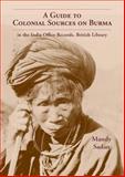 A Guide to Colonial Sources on Burma, Mandy Sadan, 9745241067