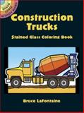 Construction Trucks Stained Glass Coloring Book, Bruce LaFontaine, 0486441067