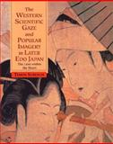 The Western Scientific Gaze and Popular Imagery in Later Edo Japan : The Lens within the Heart, Screech, Timon, 0521461065