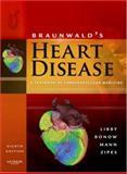 Braunwald's Heart Disease : A Textbook of Cardiovascular Medicine, Libby, Peter and Bonow, Robert O., 1416041060