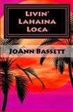 Livin' Lahaina Loca, Joann Bassett, 147507106X