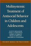 Multisystemic Treatment of Antisocial Behavior in Children and Adolescents, Henggeler, Scott W. and Schoenwald, Sonja K., 1572301066