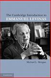 The Cambridge Introduction to Emmanuel Levinas, Morgan, Michael L., 0521141060