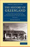 The History of Greenland : Including an Account of the Mission Carried on by the United Brethren in That Country, Crantz, David, 1108071066
