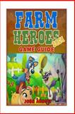Farm Heroes Saga Game Guide, Josh Abbott, 1495481069