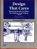 Design That Cares : Planning Health Facilities for Patients and Visitors, Carpman, Janet R. and Grant, Myron A., 1556481063