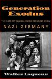 Generation Exodus : The Fate of Young Jewish Refugees from Nazi Germany, Laqueur, Walter, 1584651067