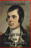 Robert Burns and Freemasonry, Dudley Wright, 1613421060