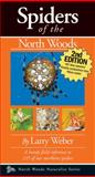 Spiders of the North Woods, Second Edition, Larry Weber, 1936571064