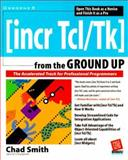 (Incr_Tcl/Tk) From the Ground Up : The Accelerated Track for Professional Programmers, Smith, Chad, 0072121068